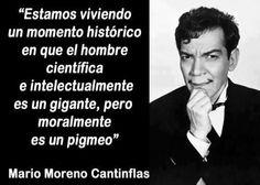 Mario Moreno Cantinflas, Actor, Comico, pero mas que nada gran humanista y pensador.