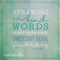 Our words carry the power to heal and to lift, to guide and to encourage, to love and to enlighten, to strengthen and to empower. Give the gift of kind words. Get the book - Every Day Spirit: A Daybook of Wisdom, Joy and Peace. The Words, Kind Words, Kindness Matters, Kindness Quotes, Favorite Quotes, Best Quotes, Awesome Quotes, Spiritual Messages, Good Advice