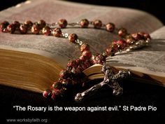 The Holy Rosary is the weapon against evil.