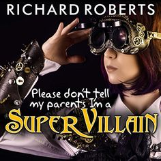 Audible Daily Deal - Please Don't Tell My Parents I'm a Supervillain (Kid Lit, Superheroes, Science Fiction) Mad Science, Science Fiction, Best Audiobooks, Happy May, Good And Evil, Normal Life, 12 Year Old, Great Stories, Daily Deals
