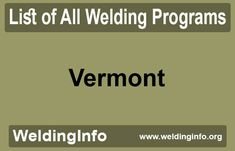 Find a list of all Welding Programs in Vermont, the United States. Welding Programs, Delaware, Wyoming, Arkansas, Vermont, Programming, Alabama, United States, Coding