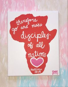 Ordered by Demi Garcia! :) one of my favorite verses and canvases, Matthew 28:19 -- Go and make disciples of all nations -- bible verse art