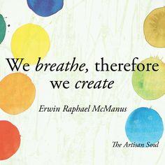 Erwin McManus The Artisan Soul Inspirational quote