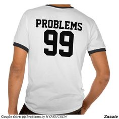 Couple shirt: 99 Problems Tee Shirts