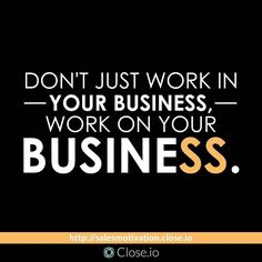 http://ift.tt/1LMXDsw  Don't just work IN your business work ON your business. Get your daily #sales motivation video at http://ift.tt/1LMXDsw by close.io