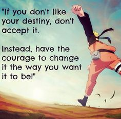 If you don't like your destiny, don't accept it. Instead, have the courage to…