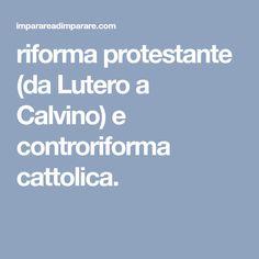 riforma protestante (da Lutero a Calvino) e controriforma cattolica.