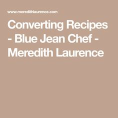 Converting Recipes - Blue Jean Chef - Meredith Laurence