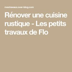 Rénover une cuisine rustique - Les petits travaux de Flo