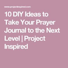 10 DIY Ideas to Take Your Prayer Journal to the Next Level | Project Inspired