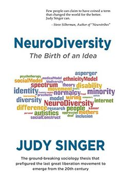 Judy Singer is generally credited with the coinage of the word that became the banner for the last great social movement to emerge from the 20th century.  ... This volume reproduces the original thesis with the addition of a new introduction, which gives the background to the creation of the work and offers some thoughts on the current neurodiversity movement.