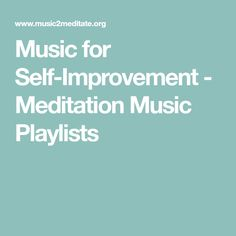 Music for Self-Improvement - Meditation Music Playlists
