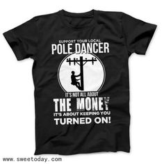 Lineman Pole Dancer Funny T-Shirt Support Your Local Pole Funny T Shirt Sayings, Funny Tee Shirts, Cool Shirts, Lineman Love, Lineman Gifts, Power Lineman, Dad To Be Shirts, T Shirts For Women, Retirement Gifts For Men