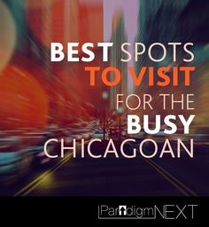 ParadigmNEXT: Best Spots for the Busy Chicagoan