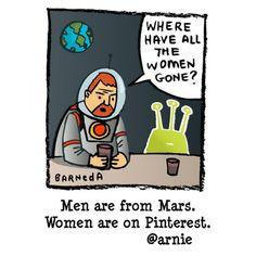 Men are from Mars, Women are on Pinterest. @arnie