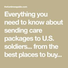 Everything you need to know about sending care packages to U.S. soldiers... from the best places to buy unique items that only a solider could love to ideas of things you can pick up yourself. Whatever you decide to stuff inside a care package, you can bet that a U.S. Soldier will love ya for it!