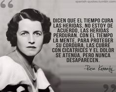Rose Kennedy... tenia razon uno perdona para sobrevivir pero Jamas Olvidar o Volver a tropezar con lo mismo.....