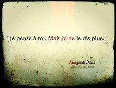 """""""Je pense à toi. Mais je ne le dis plus."""" Marguerite Duras """"Hiroshima mon amour"""""""