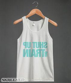 #shutup and #train #blue #mirror #americanapparel #tshirt #shirt #tanktop #skreened #wanelo #tumblr #workout #gym #fitness #fitspiration #exercise #yoga