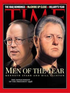"1998: TIME names U.S. Solicitor General Kenneth Winston Starr and U.S. President William Jefferson ""Bill"" Clinton its Men of the Year, as the two prominent figures on either side of the sex scandal that led to Clinton's impeachment."