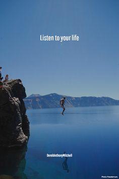 Listen to your life. DerekAnthonyMitchell