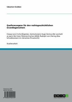 Quellenexegese für den rechtsgeschichtlichen Grundlagenschein (German Edition) by Sebastian Knabben. $17.23. 36 pages. Publisher: GRIN Verlag GmbH (May 12, 2006)