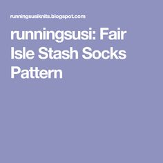 runningsusi: Fair Isle Stash Socks Pattern Knit Or Crochet, Knitting Socks, Slipper, Patterns, Craft, Knit Socks, Block Prints, Creative Crafts, Loafer