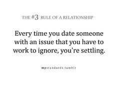 The Rule of a Relationship: Every time you date someone with an issue that you have to work to ignore, you're settling. Words Of Wisdom Quotes, Love Me Quotes, Wise Words, Life Quotes, How To Better Yourself, Trust Yourself, Relationship Rules, Relationships, Love Rules