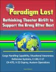 Paradigm Lost: Rethinking Theater Airlift to Support the Army After Next - Cargo Handling Capability Situational Awareness Defensive Systems C-130 C-17 CH-47D V-22 Osprey Austere Operations