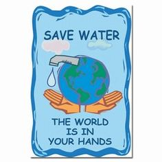 The world is in your hands. Water Conservation Poster - save water banner, sign to save water Save Water Poster Drawing, Poster On Save Water, Save Water Slogans, English Slogans, Save Water Save Life, Importance Of Water, World Water Day, Energy Conservation, Water Cycle