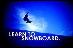learn to snowboard.