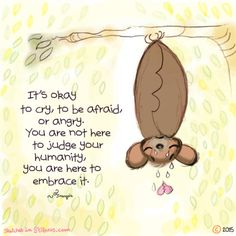 Francois Lange - Yogi Bat - It's okay to cry, to be afraid, or angry. You are not here to judge your humanity, you are here to embrace it. Positive Quotes, Motivational Quotes, Inspirational Quotes, Buddah Doodles, Little Buddha, Tiny Buddha, Buddhist Quotes, Daily Affirmations, Negative Thoughts