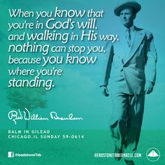 When you know that you're in God's will, and walking in His way, nothing can stop you, because you know where you're standing. Image Quote from: BALM IN GILEAD - CHICAGO IL SUNDAY 59-0614 - Rev. William Marrion Branham