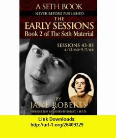 The Early Sessions Sessions 43-85  4/13/64-9/7/64 (A Seth Book, Book 2) (9780965285513) Seth, Jane Roberts, Robert Freeman Butts , ISBN-10: 0965285510  , ISBN-13: 978-0965285513 ,  , tutorials , pdf , ebook , torrent , downloads , rapidshare , filesonic , hotfile , megaupload , fileserve