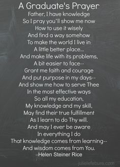 It's that time of year again. Graduations! Many colleges in this area have already had their commencement ceremonies. High schools are now following suit. I was reminded of this prayer I saw a couple years ago when our daughter graduated from high school. (Really?? How can it be two years already??!!) We can also pray …