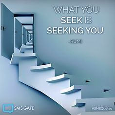 What you seek is seeking you. #QuotesSMS   - Rumi