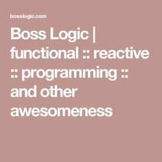 Boss Logic | functional :: reactive :: programming :: and other awesomeness