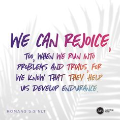 We can rejoice, too, when we run into problems and trials, for we know that they help us develop endurance. –Romans 5:3 NLT #VerseOfTheDay #Bible We Run, Gods Promises, Verse Of The Day, When Us, Romans, Worship, Bible Verses, Inspiration, Biblical Inspiration