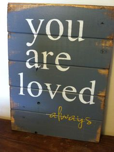 You are loved always 13 wide and 17 1/2 tall hand-painted wood sign