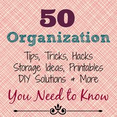 50 Organization Tips, Tricks, Hacks, Storage Ideas, Free Printables, DIY Solutions & More