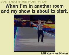 (GIF) When I'm In Another Room & My Show Startsツ #Humor #Funny #Relatable