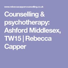 Counselling & psychotherapy: Ashford Middlesex, TW15 | Rebecca Capper