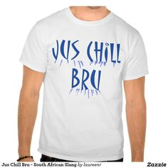 Shop Jus Chill Bru South African Slang T-Shirt created by laureenr. Chill, Fitness Models, Tee Shirts, African, South Africa, Casual, Sleeves, Cotton, Mens Tops