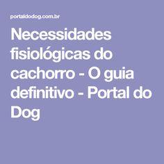 Necessidades fisiológicas do cachorro - O guia definitivo - Portal do Dog