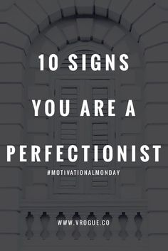 10 Signs You are a Perfectionist | #MotivationalMonday Click through to read more or re-pin and save for later!
