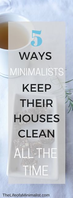 Take a look at these easy steps on how minimalists keep their houses clean at all times. Easy steps you can do and have your house guest ready throughout the week!