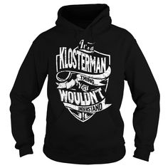 [Hot tshirt name origin] It is a KLOSTERMAN Thing KLOSTERMAN Last Name Surname T-Shirt Discount Codes Hoodies Tee Shirts