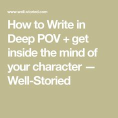 How to Write in Deep POV + get inside the mind of your character — Well-Storied