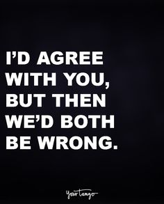 I'd agree with you but then we'd both be wrong.