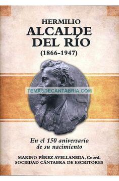 HERMILIO ALCALDE DEL RÍO (1866-1947) EN EL 150 ANIVERSARIO DE SU NACIMIENTO  ....... ........  Libro conmemorativo del nacimiento del polifacético Hermilio Alcalde del Río, personaje notabilísimo de la cultura y la historia de Cantabria, que destacó, además de su faceta de escritor y docente (fundó en el año 1892 la Escuela de Artes y Oficios de Torrelavega), en la investigación de las cuevas prehistóricas con arte rupestre de la región, especialmente en las localizadas en Puente Viesgo y…